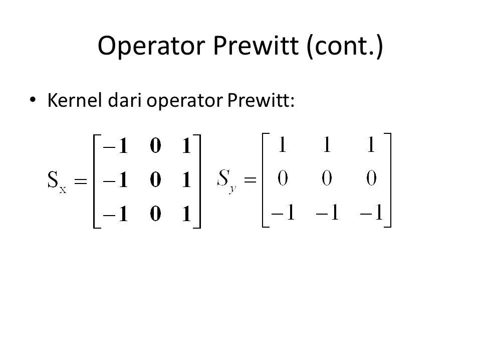 Operator Prewitt (cont.) Kernel dari operator Prewitt: