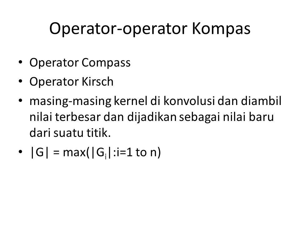 Operator-operator Kompas Operator Compass Operator Kirsch masing-masing kernel di konvolusi dan diambil nilai terbesar dan dijadikan sebagai nilai bar