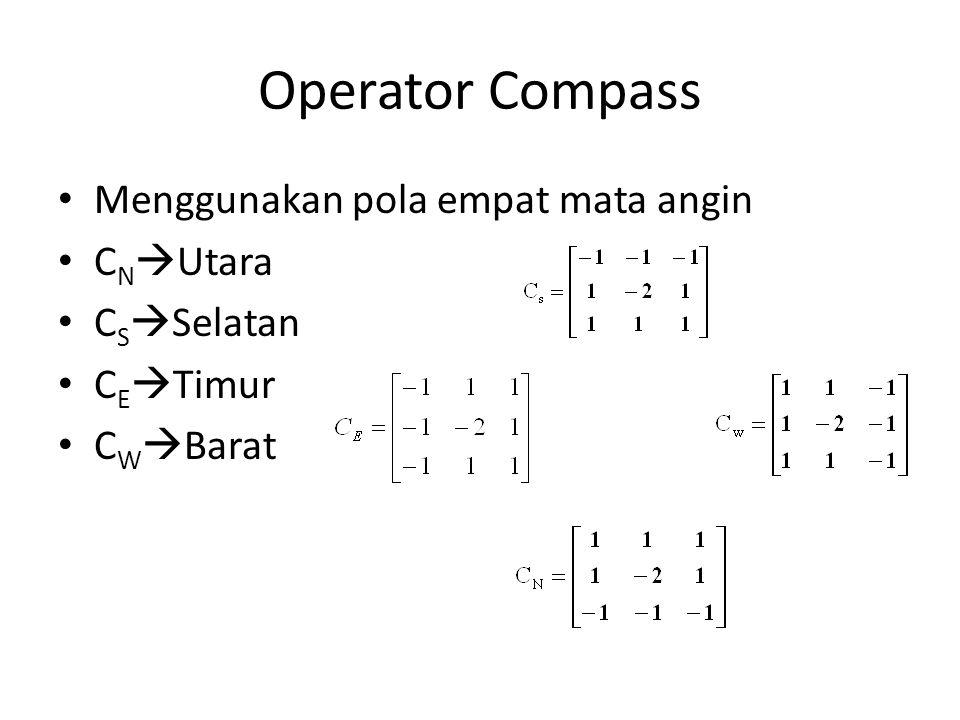 Operator Compass Menggunakan pola empat mata angin C N  Utara C S  Selatan C E  Timur C W  Barat