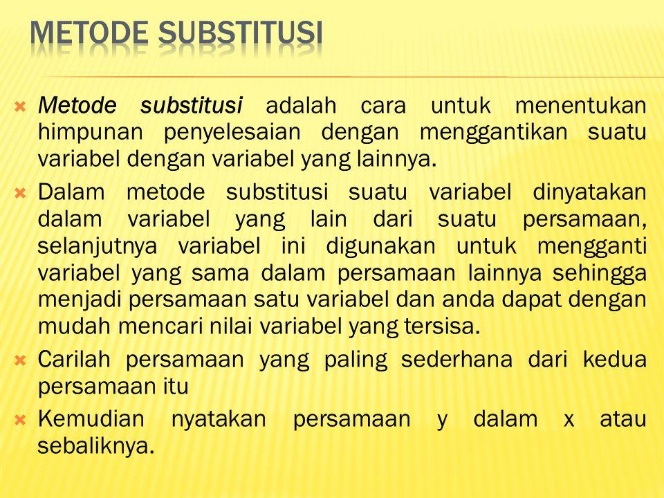  Metode substitusi adalah cara untuk menentukan himpunan penyelesaian dengan menggantikan suatu variabel dengan variabel yang lainnya.  Dalam metode
