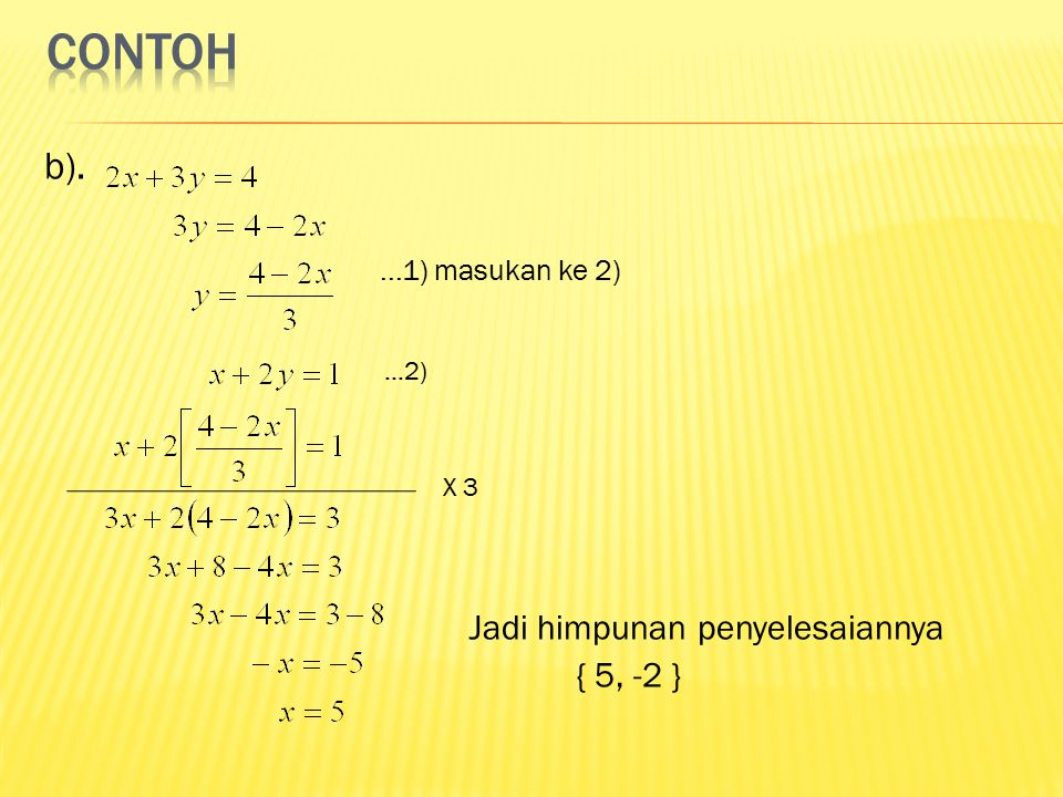b)....1) masukan ke 2) Jadi himpunan penyelesaiannya { 5, -2 }...2) X 3