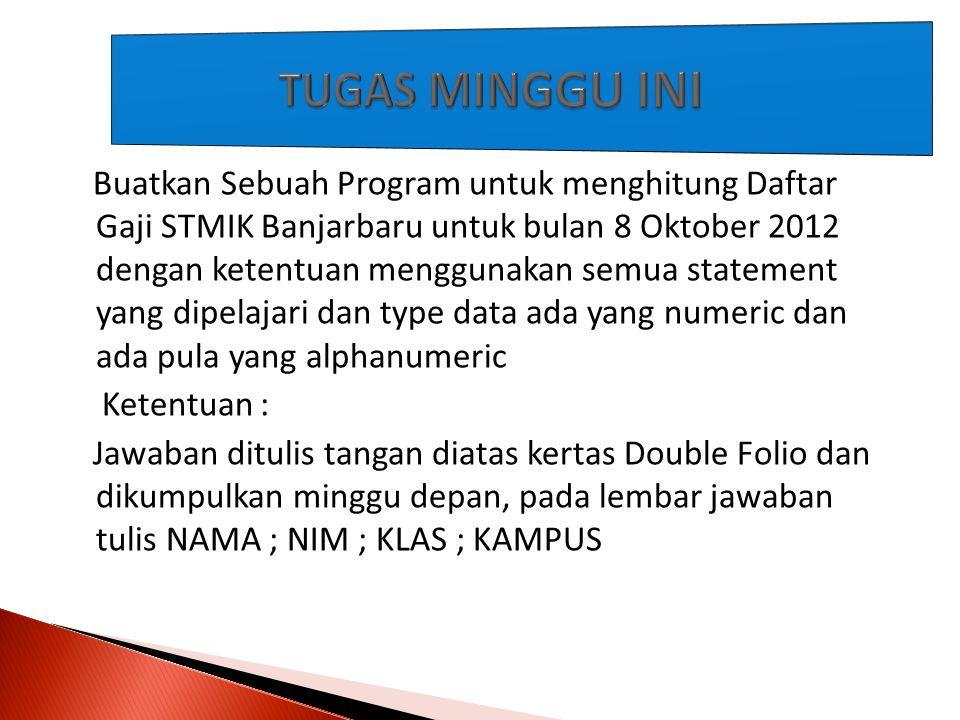 Buatkan Sebuah Program untuk menghitung Daftar Gaji STMIK Banjarbaru untuk bulan 8 Oktober 2012 dengan ketentuan menggunakan semua statement yang dipe