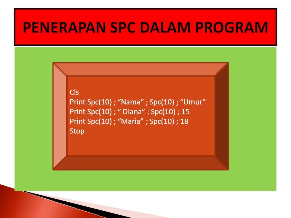 """Cls Print Spc(10) ; """"Nama"""" ; Spc(10) ; """"Umur"""" Print Spc(10) ; """" Diana"""" ; Spc(10) ; 15 Print Spc(10) ; """"Maria"""" ; Spc(10) ; 18 Stop"""