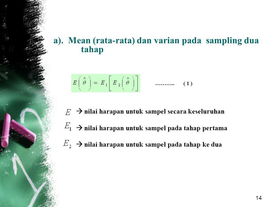14 a). Mean (rata-rata) dan varian pada sampling dua tahap  nilai harapan untuk sampel secara keseluruhan  nilai harapan untuk sampel pada tahap per