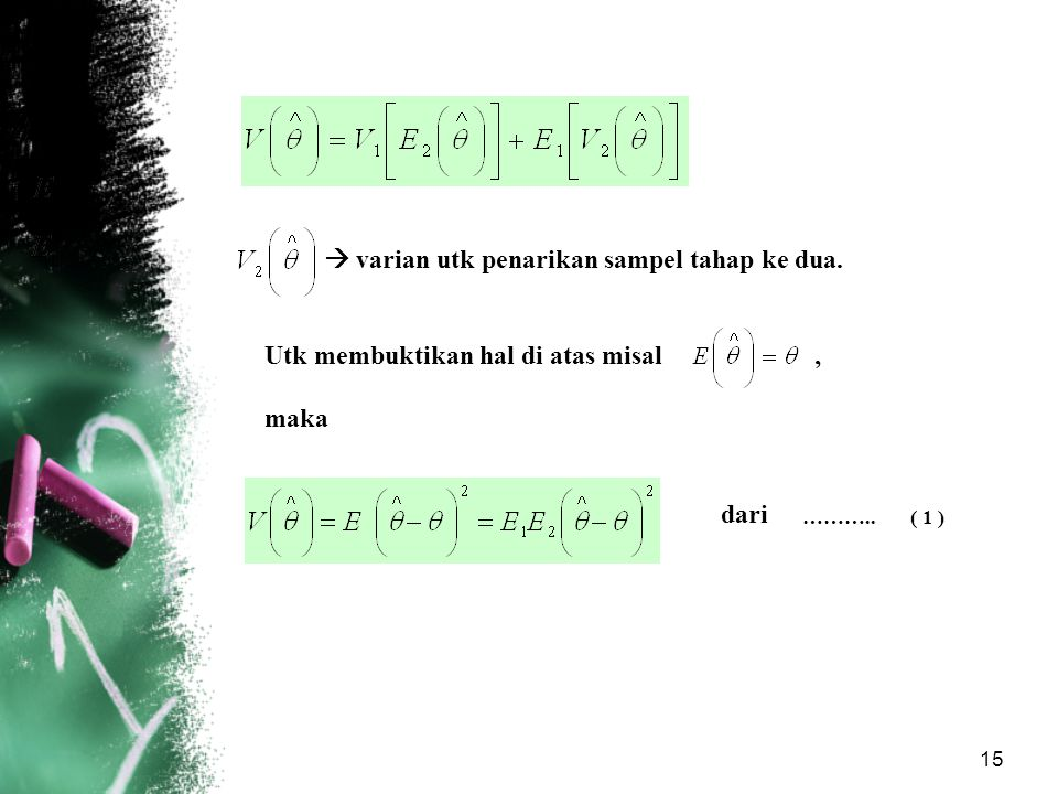 15  varian utk penarikan sampel tahap ke dua. Utk membuktikan hal di atas misal, maka dari ……….. ( 1 )
