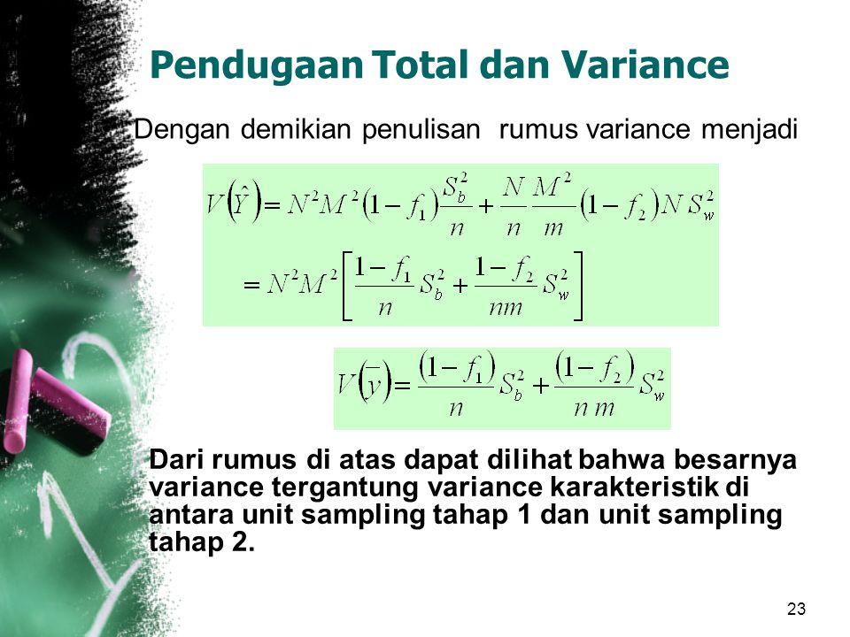 23 Pendugaan Total dan Variance Dengan demikian penulisan rumus variance menjadi Dari rumus di atas dapat dilihat bahwa besarnya variance tergantung v