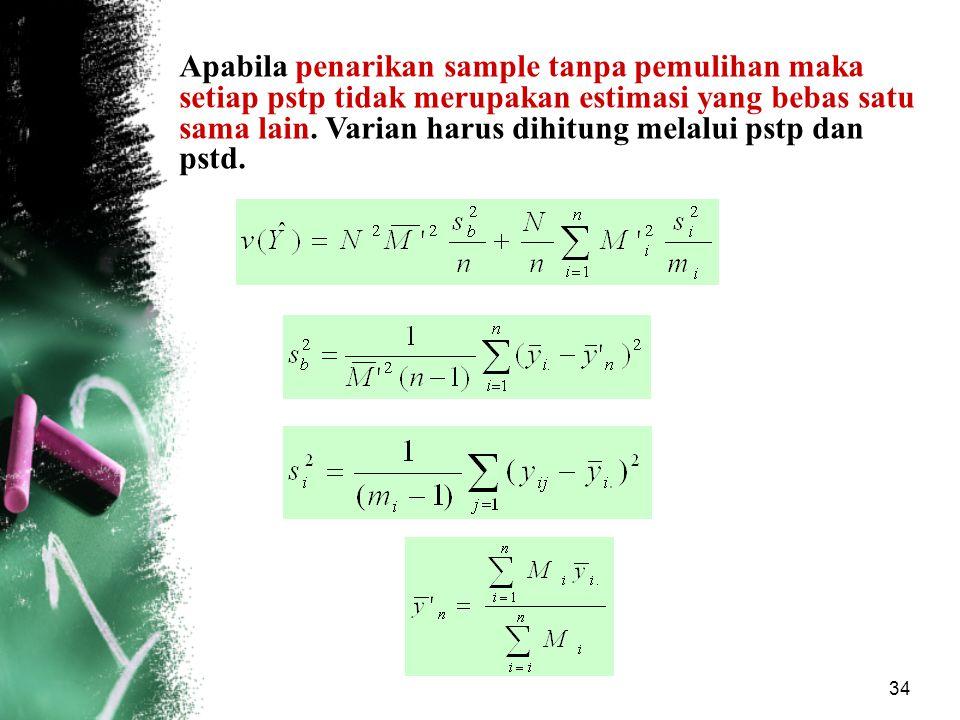 34 Apabila penarikan sample tanpa pemulihan maka setiap pstp tidak merupakan estimasi yang bebas satu sama lain. Varian harus dihitung melalui pstp da