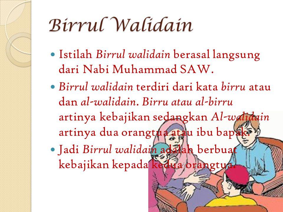 Birrul Walidain Istilah Birrul walidain berasal langsung dari Nabi Muhammad SAW. Birrul walidain terdiri dari kata birru atau dan al-walidain. Birru a