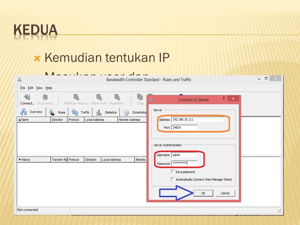 Kemudian tentukan IP  Masukan user dan pasword