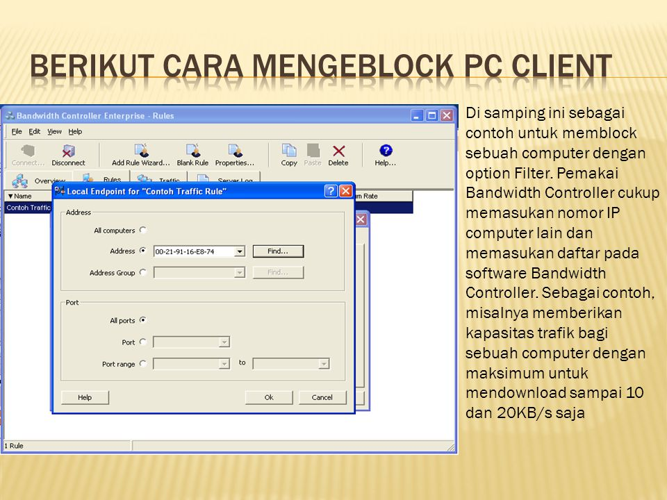 Di samping ini sebagai contoh untuk memblock sebuah computer dengan option Filter. Pemakai Bandwidth Controller cukup memasukan nomor IP computer lain