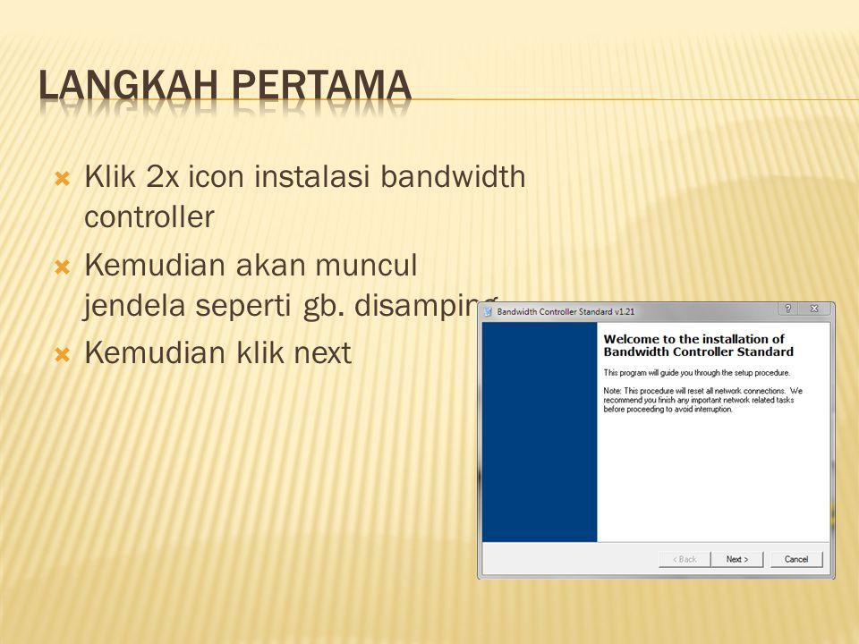  Klik 2x icon instalasi bandwidth controller  Kemudian akan muncul jendela seperti gb. disamping  Kemudian klik next