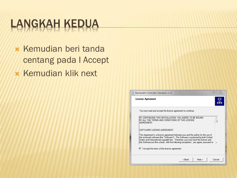  Kemudian beri tanda centang pada I Accept  Kemudian klik next