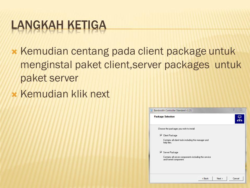  Kemudian centang pada client package untuk menginstal paket client,server packages untuk paket server  Kemudian klik next