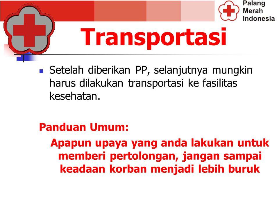 Transportasi Setelah diberikan PP, selanjutnya mungkin harus dilakukan transportasi ke fasilitas kesehatan. Panduan Umum: Apapun upaya yang anda lakuk