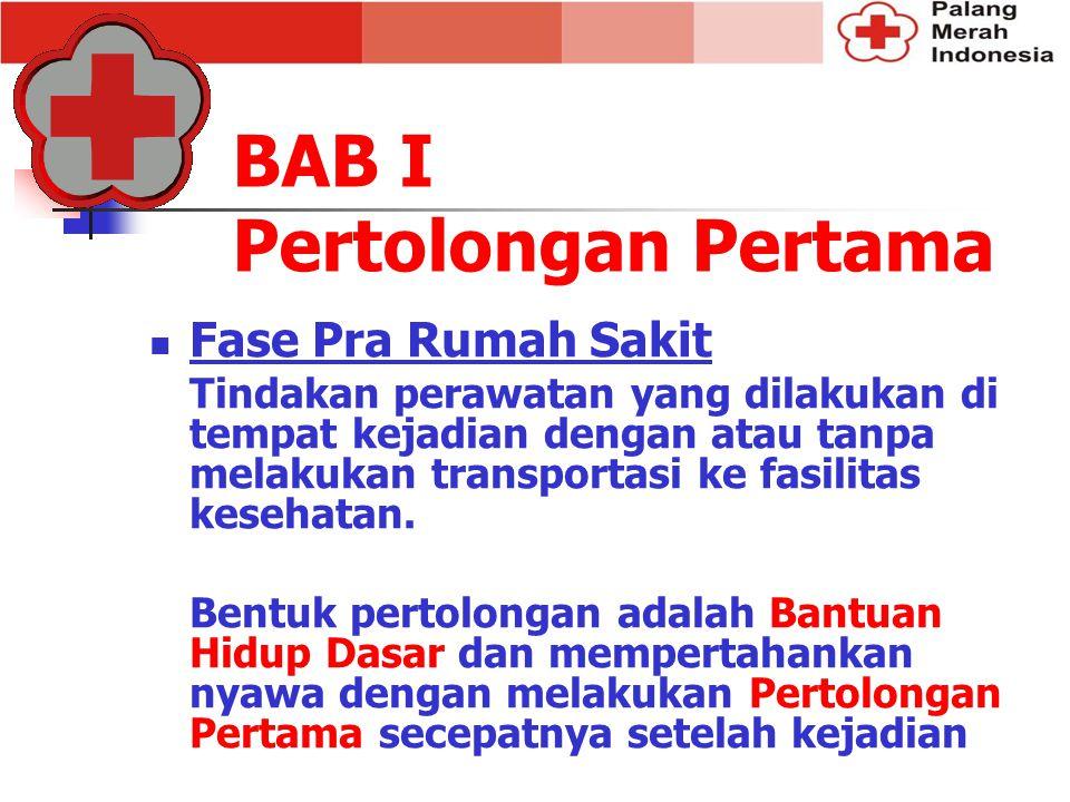 BAB I Pertolongan Pertama Fase Pra Rumah Sakit Tindakan perawatan yang dilakukan di tempat kejadian dengan atau tanpa melakukan transportasi ke fasili