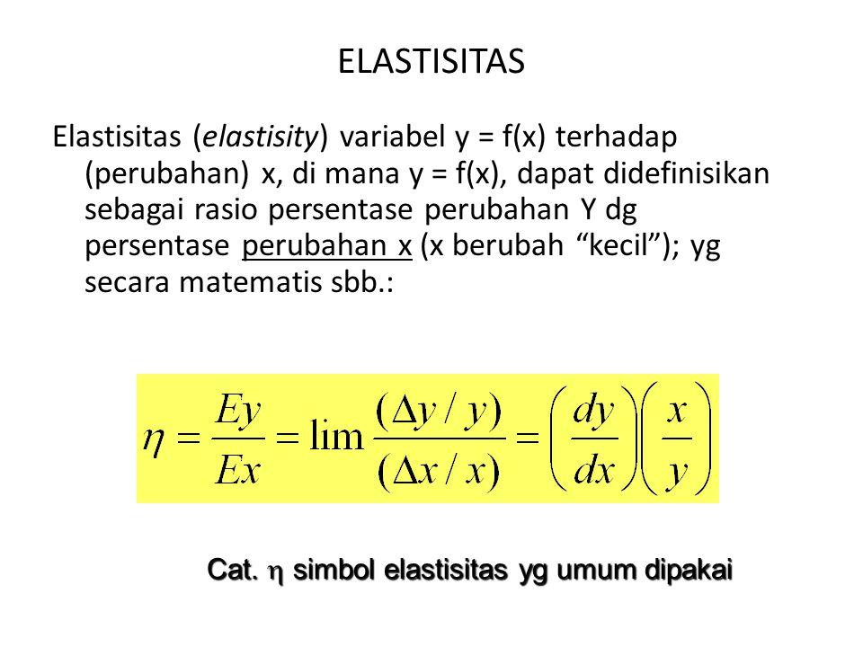 ELASTISITAS Elastisitas (elastisity) variabel y = f(x) terhadap (perubahan) x, di mana y = f(x), dapat didefinisikan sebagai rasio persentase perubahan Y dg persentase perubahan x (x berubah kecil ); yg secara matematis sbb.: Cat.