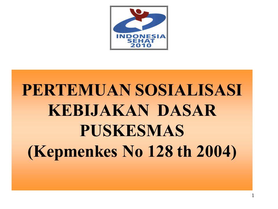 1 PERTEMUAN SOSIALISASI KEBIJAKAN DASAR PUSKESMAS (Kepmenkes No 128 th 2004)