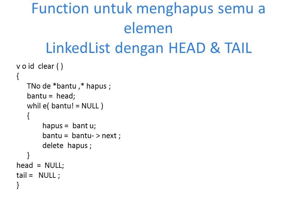 Function untuk menghapus semu a elemen LinkedList dengan HEAD & TAIL v o id clear ( ) { TNo de *bantu,* hapus ; bantu = head; whil e( bantu! = NULL )