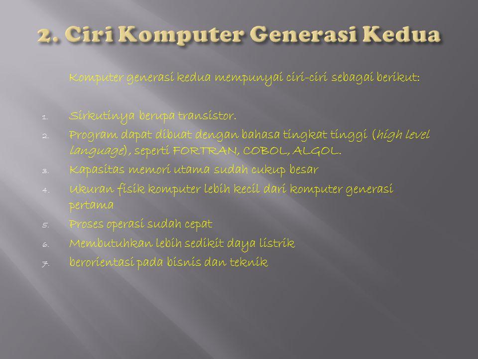 Komputer generasi ketiga mempunyai ciri-ciri sebagai berikut : 1.