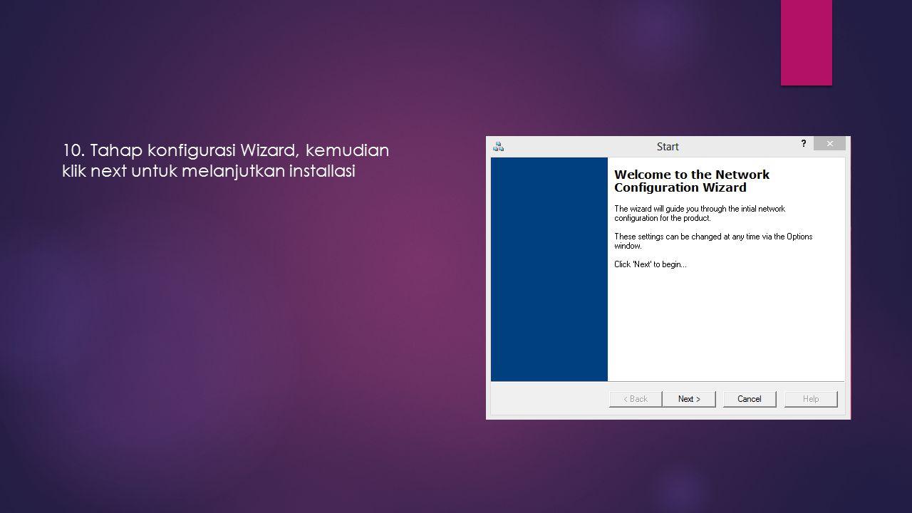 10. Tahap konfigurasi Wizard, kemudian klik next untuk melanjutkan installasi