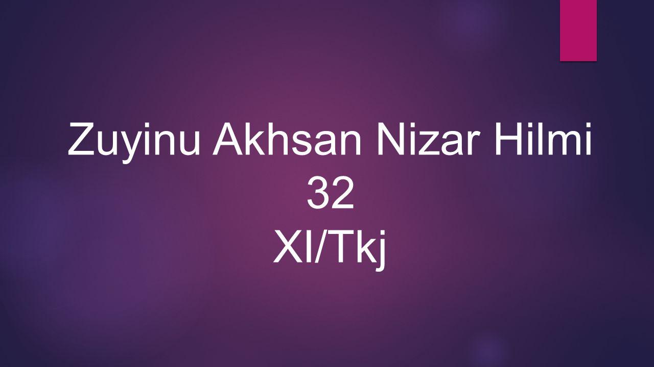 Zuyinu Akhsan Nizar Hilmi 32 XI/Tkj