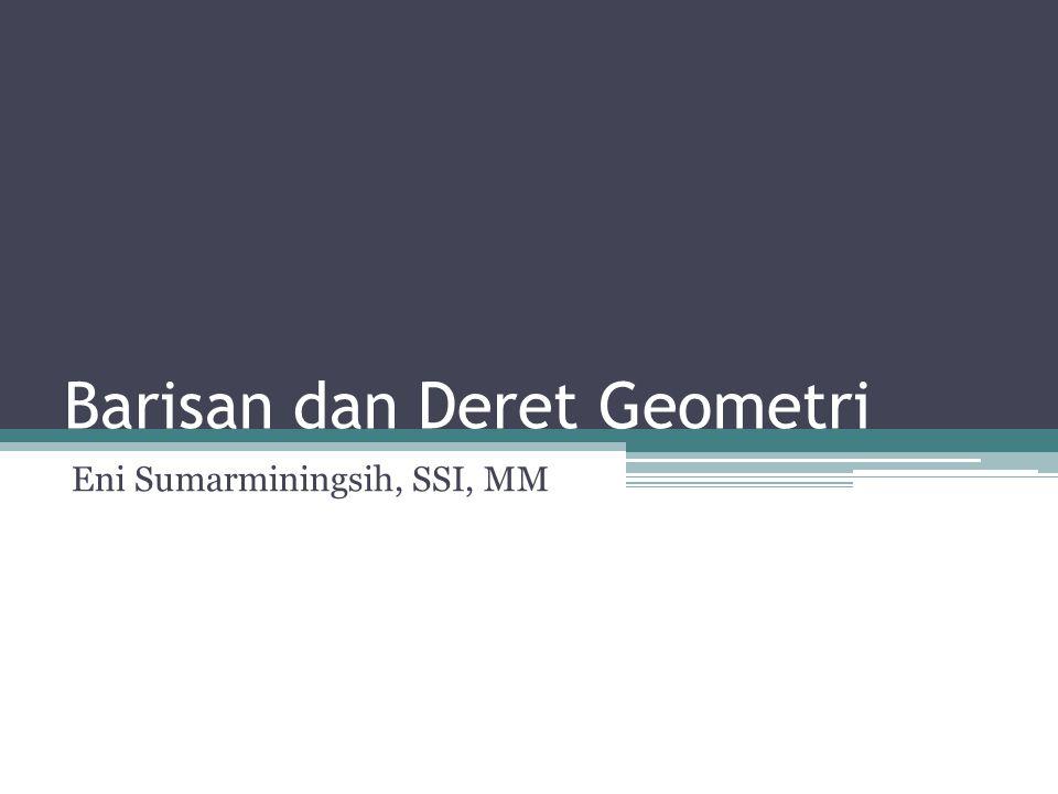 Barisan dan Deret Geometri Barisan Geometri adalah susunan bilangan yang dibentuk menurut urutan tertentu, di mana susunan bilangan di antara dua suku yang berurutan mempunyai rasio yang tetap (dilambangkan dengan huruf r).