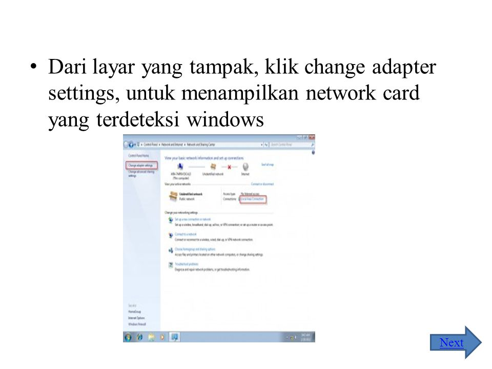 Windows 7 Jalankan menu Network and Sharing Center, dengan cara klik start, dan ketikkan network, dari list yang muncul, klik Network and Sharing Cent