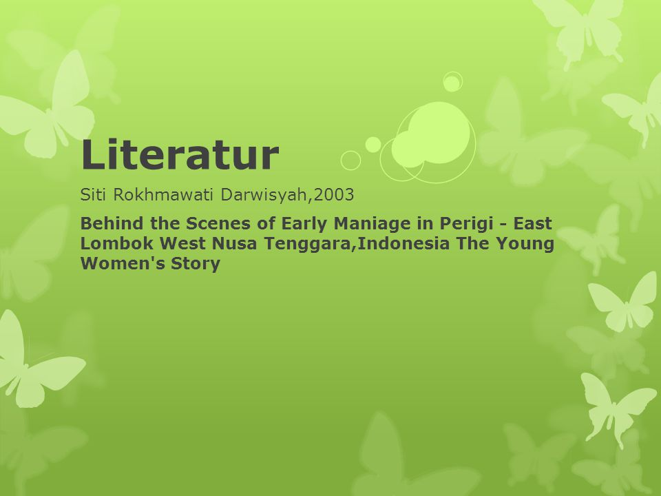 Literatur Siti Rokhmawati Darwisyah,2003 Behind the Scenes of Early Maniage in Perigi - East Lombok West Nusa Tenggara,Indonesia The Young Women's Sto