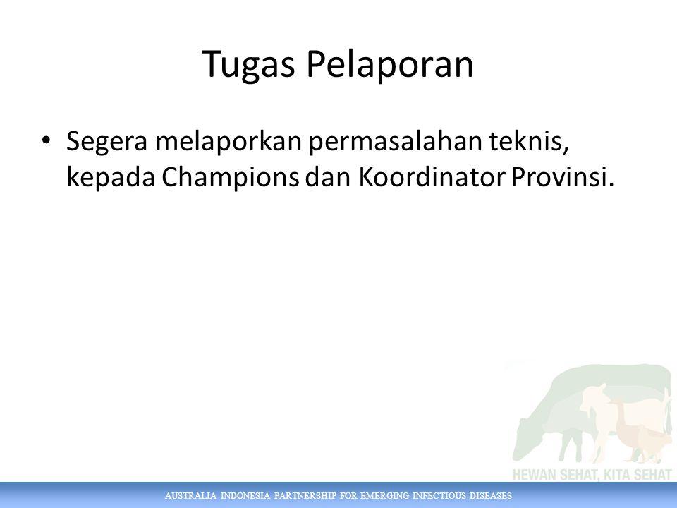 AUSTRALIA INDONESIA PARTNERSHIP FOR EMERGING INFECTIOUS DISEASES Tugas Pelaporan Segera melaporkan permasalahan teknis, kepada Champions dan Koordinat