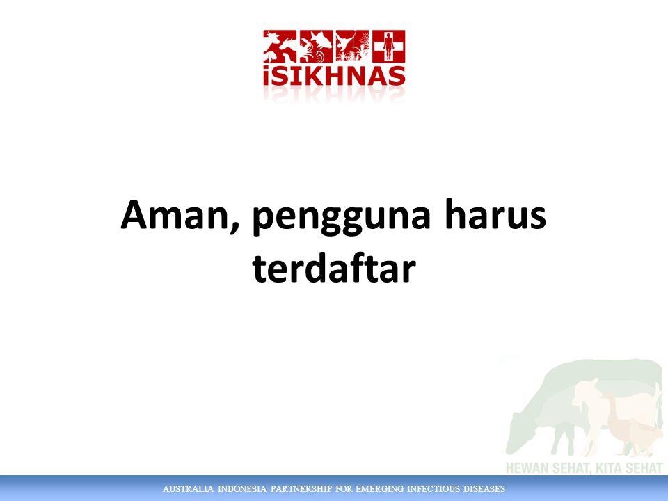 AUSTRALIA INDONESIA PARTNERSHIP FOR EMERGING INFECTIOUS DISEASES Aman, pengguna harus terdaftar