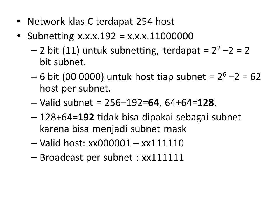 Network klas C terdapat 254 host Subnetting x.x.x.192 = x.x.x.11000000 – 2 bit (11) untuk subnetting, terdapat = 2 2 –2 = 2 bit subnet.