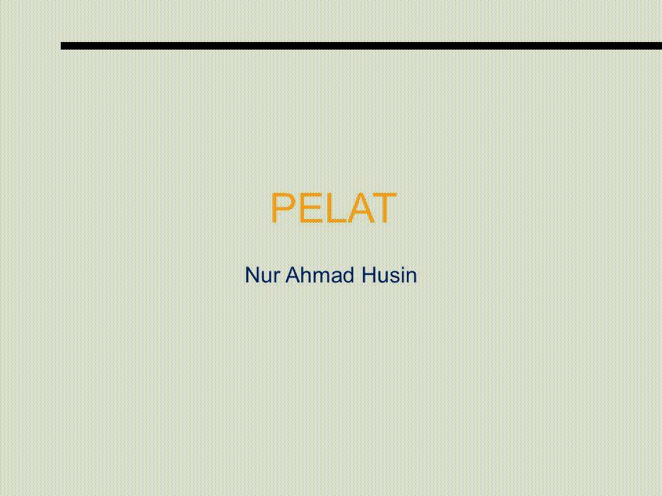 PELAT Nur Ahmad Husin
