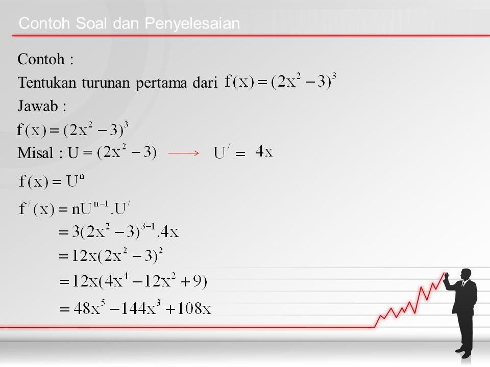 Contoh Soal dan Penyelesaian Contoh : Tentukan turunan pertama dari Jawab : Misal : U =