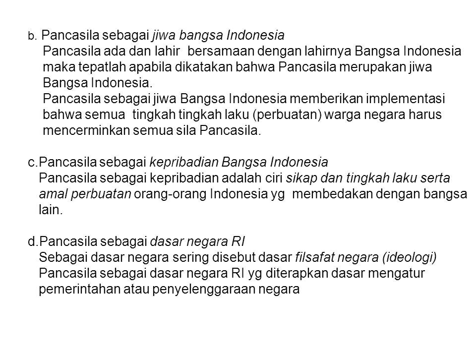 b. Pancasila sebagai jiwa bangsa Indonesia Pancasila ada dan lahir bersamaan dengan lahirnya Bangsa Indonesia maka tepatlah apabila dikatakan bahwa Pa