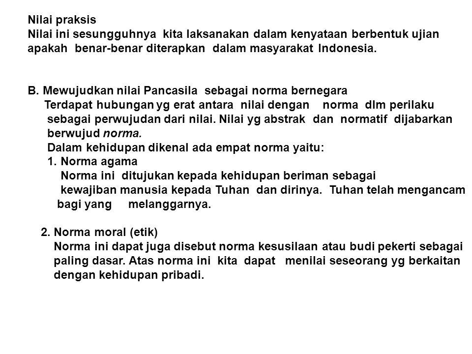 Nilai praksis Nilai ini sesungguhnya kita laksanakan dalam kenyataan berbentuk ujian apakah benar-benar diterapkan dalam masyarakat Indonesia. B. Mewu