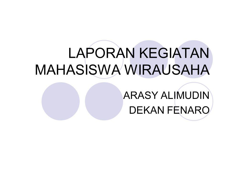 LAPORAN KEGIATAN MAHASISWA WIRAUSAHA ARASY ALIMUDIN DEKAN FENARO