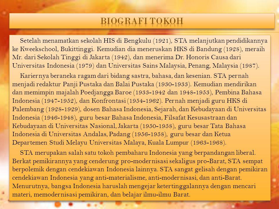 Dalam kedudukannya sebagai penulis ahli dan kemudian ketua Komisi Bahasa selama pendudukan Jepang, STA melakukan modernisasi Bahasa Indonesia sehingga dapat menjadi bahasa nasional yang menjadi pemersatu bangsa.