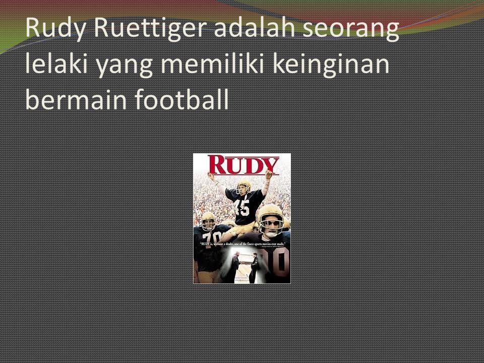Rudy Ruettiger adalah seorang lelaki yang memiliki keinginan bermain football