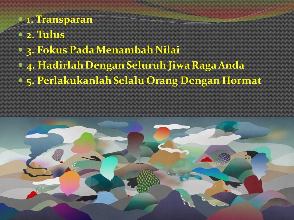 1.Transparan 2. Tulus 3. Fokus Pada Menambah Nilai 4.