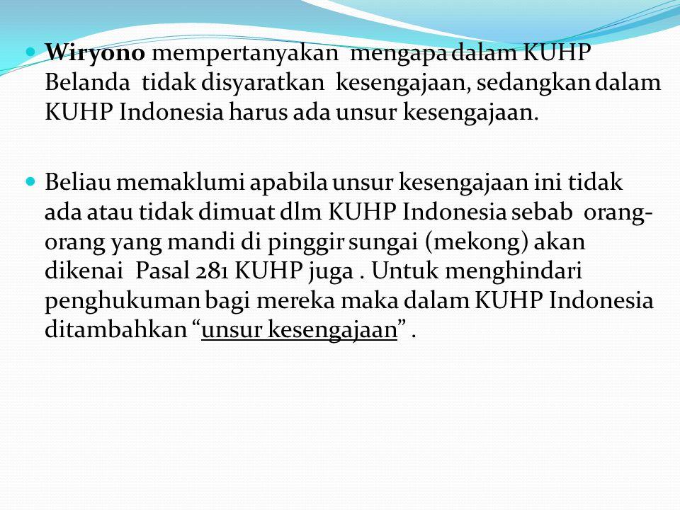 Wiryono mempertanyakan mengapa dalam KUHP Belanda tidak disyaratkan kesengajaan, sedangkan dalam KUHP Indonesia harus ada unsur kesengajaan.