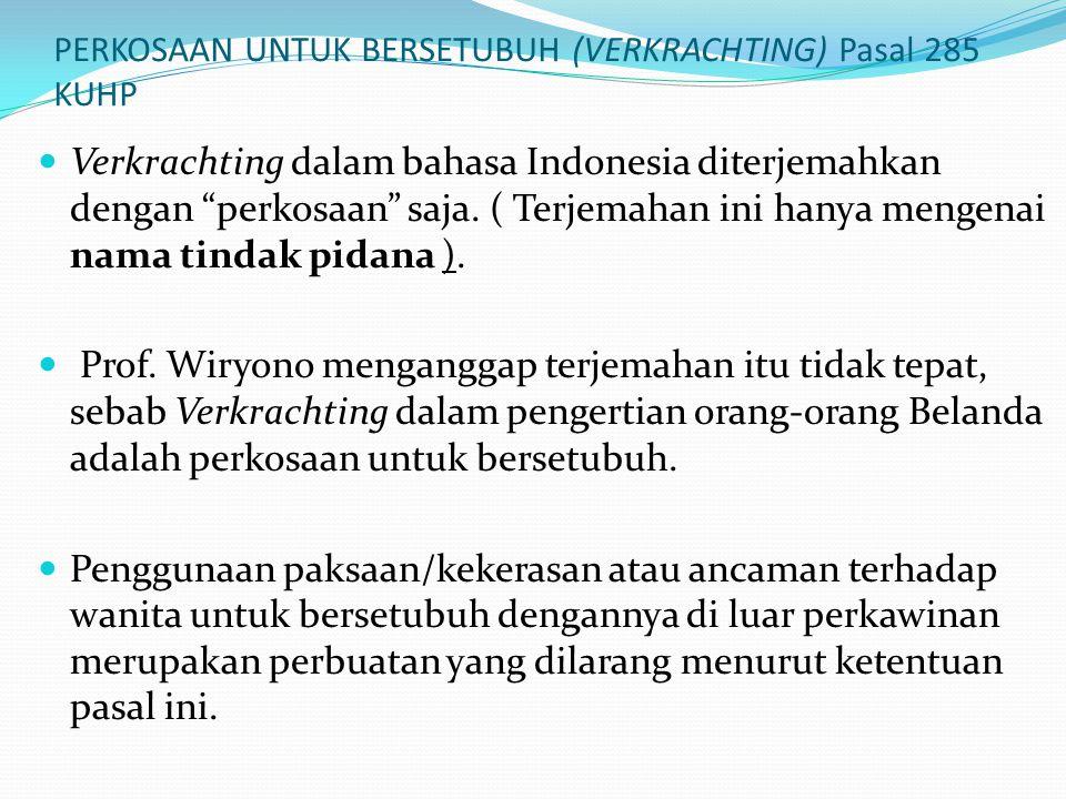 PERKOSAAN UNTUK BERSETUBUH (VERKRACHTING) Pasal 285 KUHP Verkrachting dalam bahasa Indonesia diterjemahkan dengan perkosaan saja.