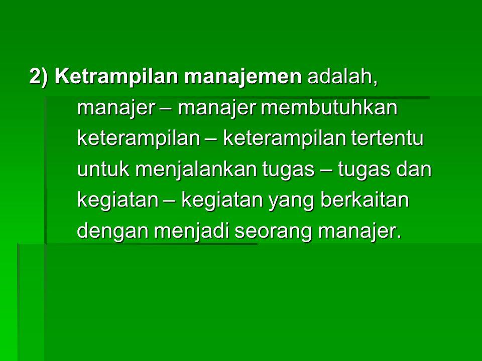 2) Ketrampilan manajemen adalah, manajer – manajer membutuhkan manajer – manajer membutuhkan keterampilan – keterampilan tertentu keterampilan – keter