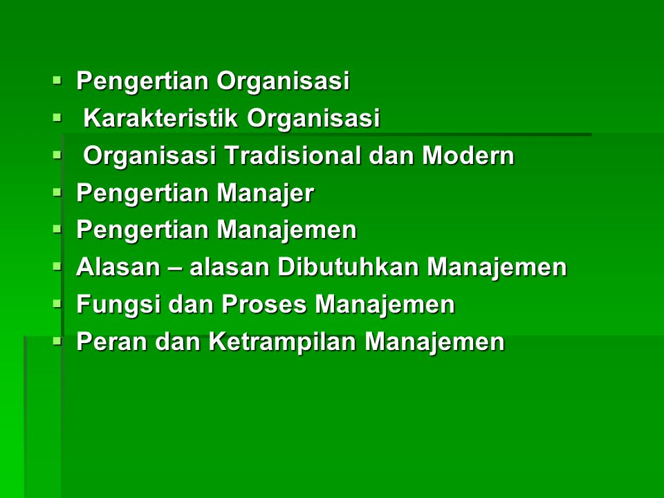  Pengertian Organisasi  Karakteristik Organisasi  Organisasi Tradisional dan Modern  Pengertian Manajer  Pengertian Manajemen  Alasan – alasan D