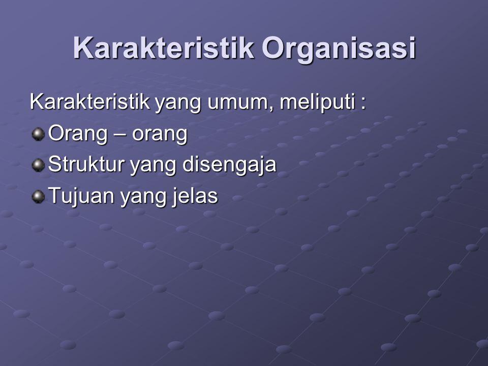 Organisasi Tradisional dan Modern a) Organisasi tradisional, memiliki ciri – ciri, sbb : - Mantap/stabil - Tidak luwes - Berfokus pada kerja - Pekerjaan berdasarkan jabatan - Berorientasi perintah - Hubungan bersifat hierarki - Manajer selalu membuat keputusan - Berorientasi individu