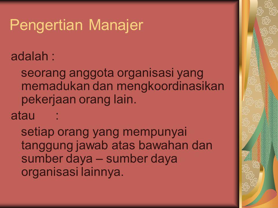 Pengertian Manajer adalah : seorang anggota organisasi yang memadukan dan mengkoordinasikan pekerjaan orang lain. atau : setiap orang yang mempunyai t