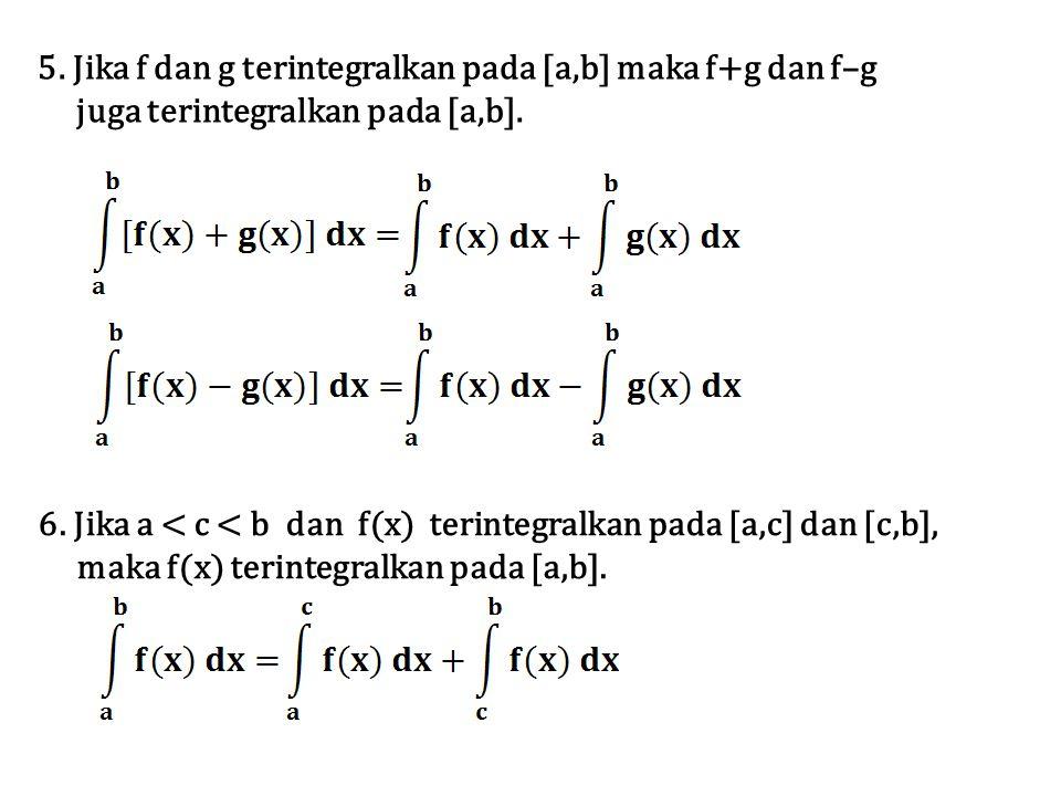 5. Jika f dan g terintegralkan pada [a,b] maka f+g dan f–g juga terintegralkan pada [a,b]. 6. Jika a < c < b dan f(x) terintegralkan pada [a,c] dan [c