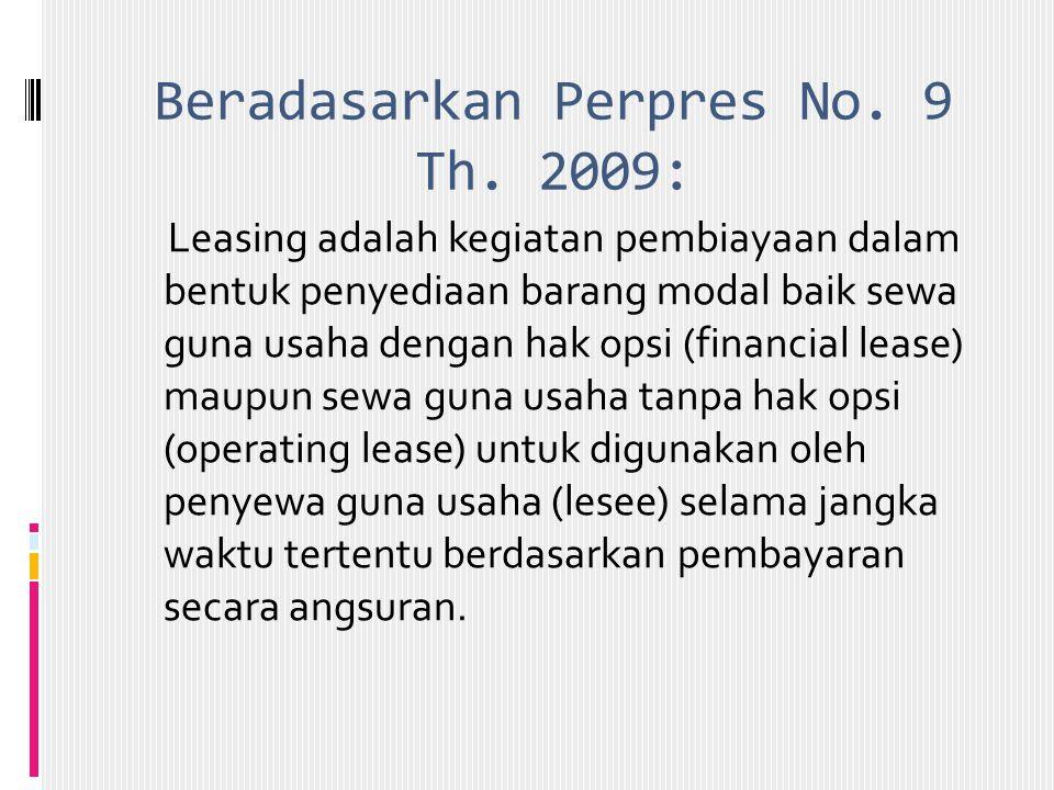 Beradasarkan Perpres No. 9 Th. 2009: Leasing adalah kegiatan pembiayaan dalam bentuk penyediaan barang modal baik sewa guna usaha dengan hak opsi (fin