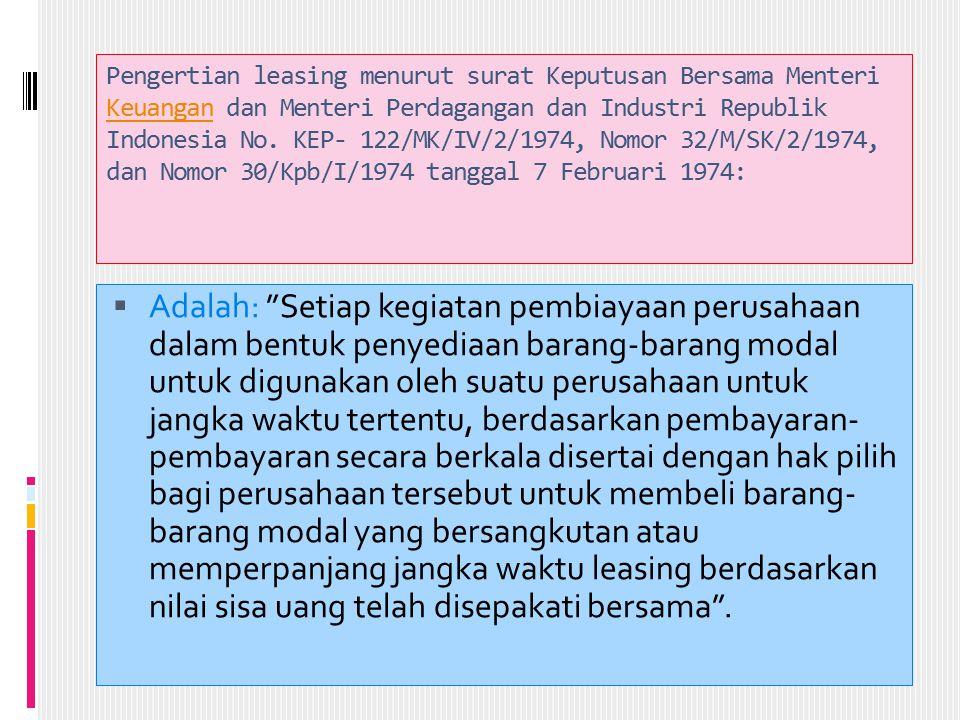 Pengertian leasing menurut surat Keputusan Bersama Menteri Keuangan dan Menteri Perdagangan dan Industri Republik Indonesia No. KEP- 122/MK/IV/2/1974,