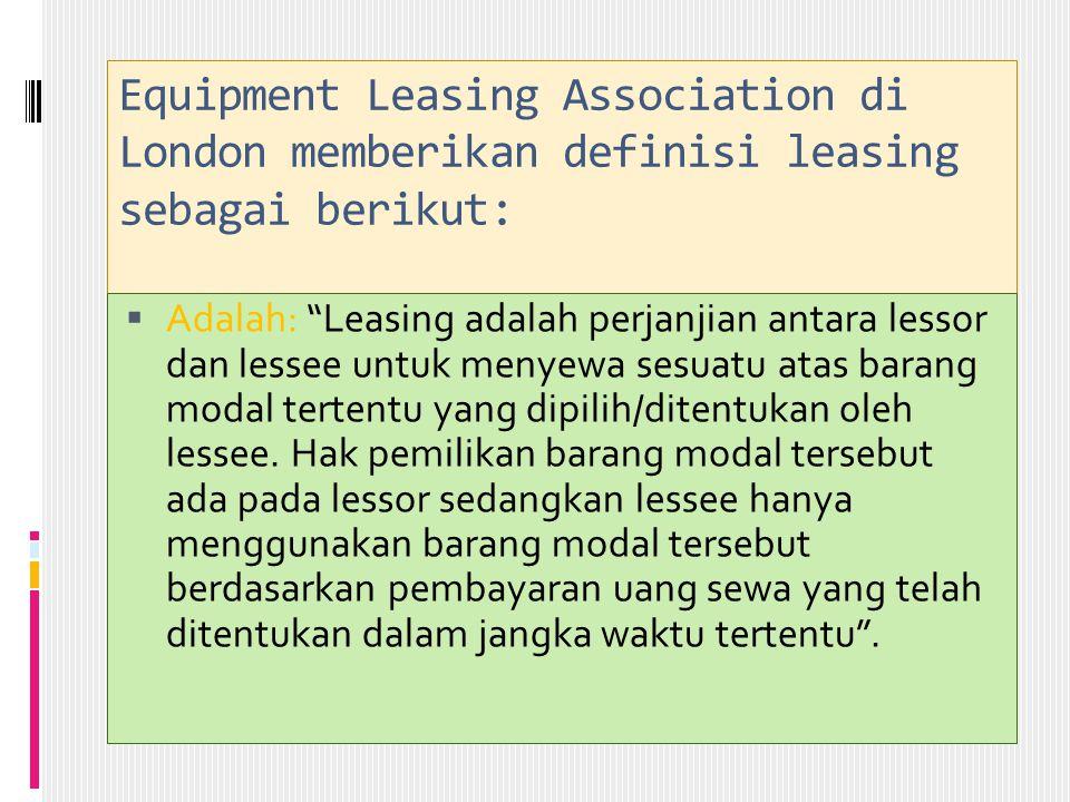 """Equipment Leasing Association di London memberikan definisi leasing sebagai berikut:  Adalah: """"Leasing adalah perjanjian antara lessor dan lessee unt"""