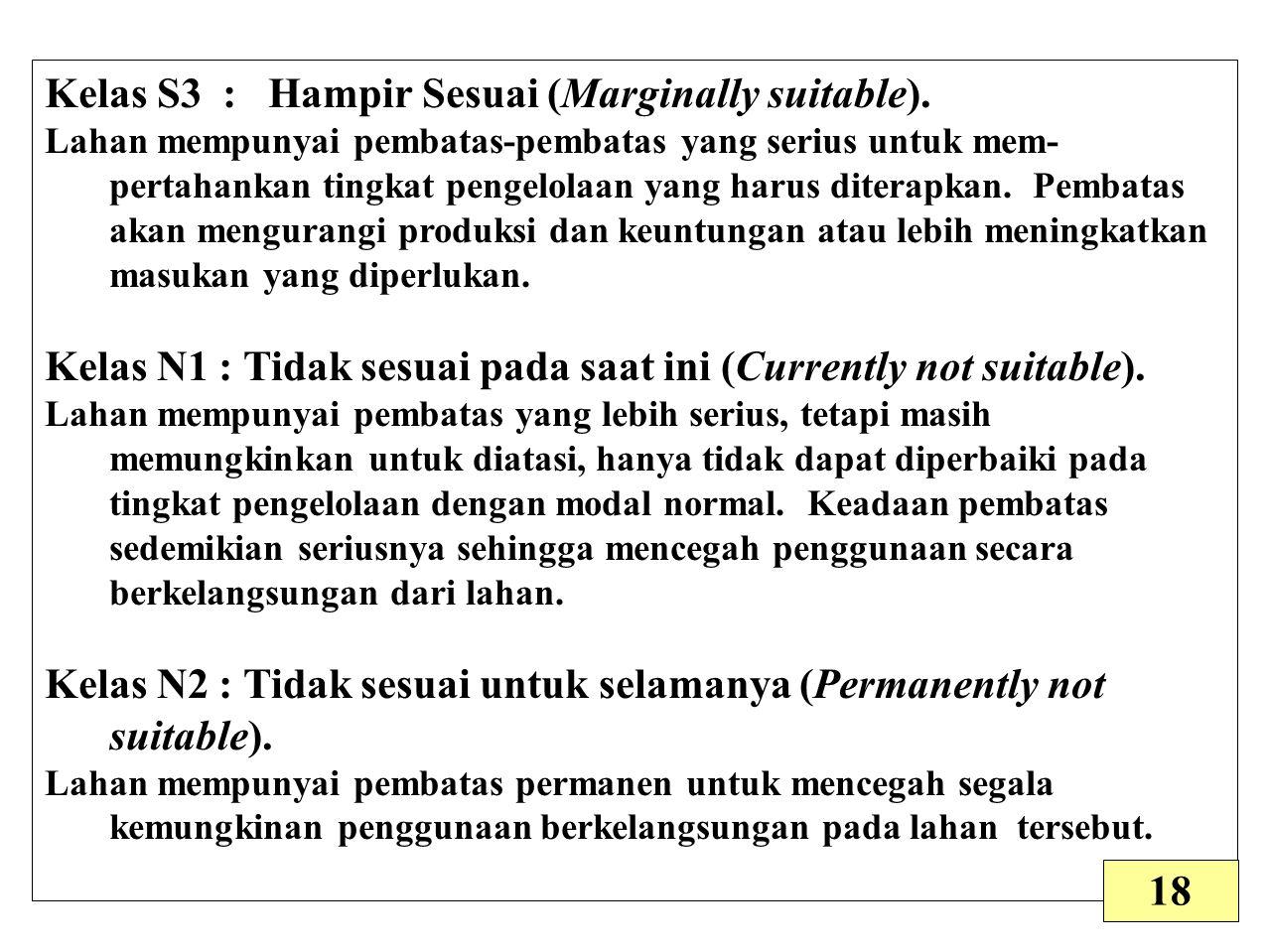 Kelas S3 : Hampir Sesuai (Marginally suitable). Lahan mempunyai pembatas-pembatas yang serius untuk mem pertahankan tingkat pengelolaan yang harus di